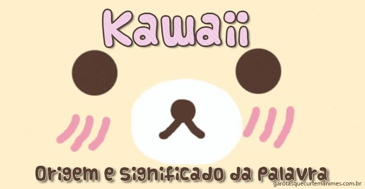 Kawaii - Origem e significado da palavra