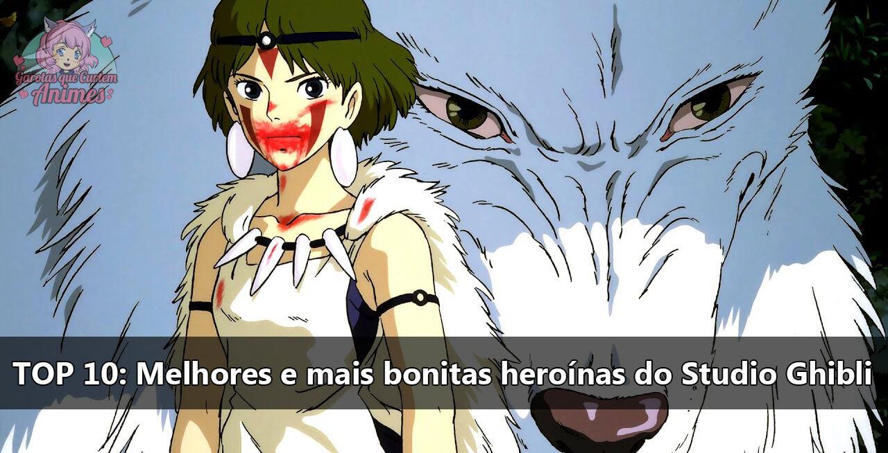 TOP 10 Melhores e mais bonitas heroínas do Studio Ghibli GQCA