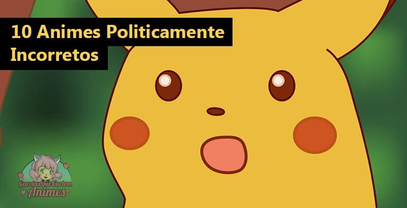 Animes Politicamente Incorretos